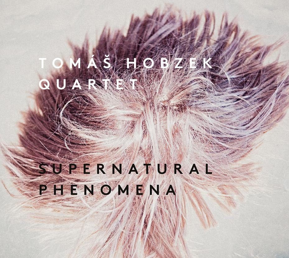 Tomáš Hobzek Quartet: Supernatural Phenomena