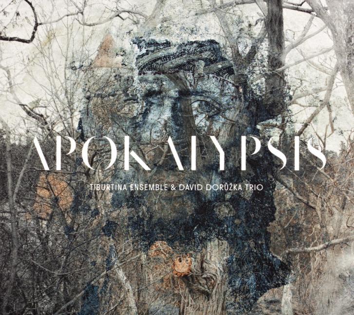 Tiburtina Ensemble & David Dorůžka Trio: Apokalypsis