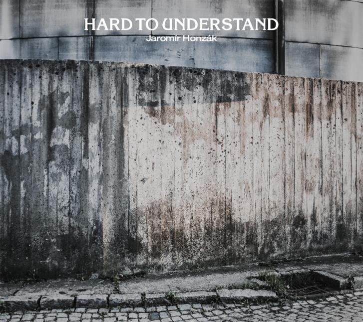 Jaromír Honzák: Hard to Understand