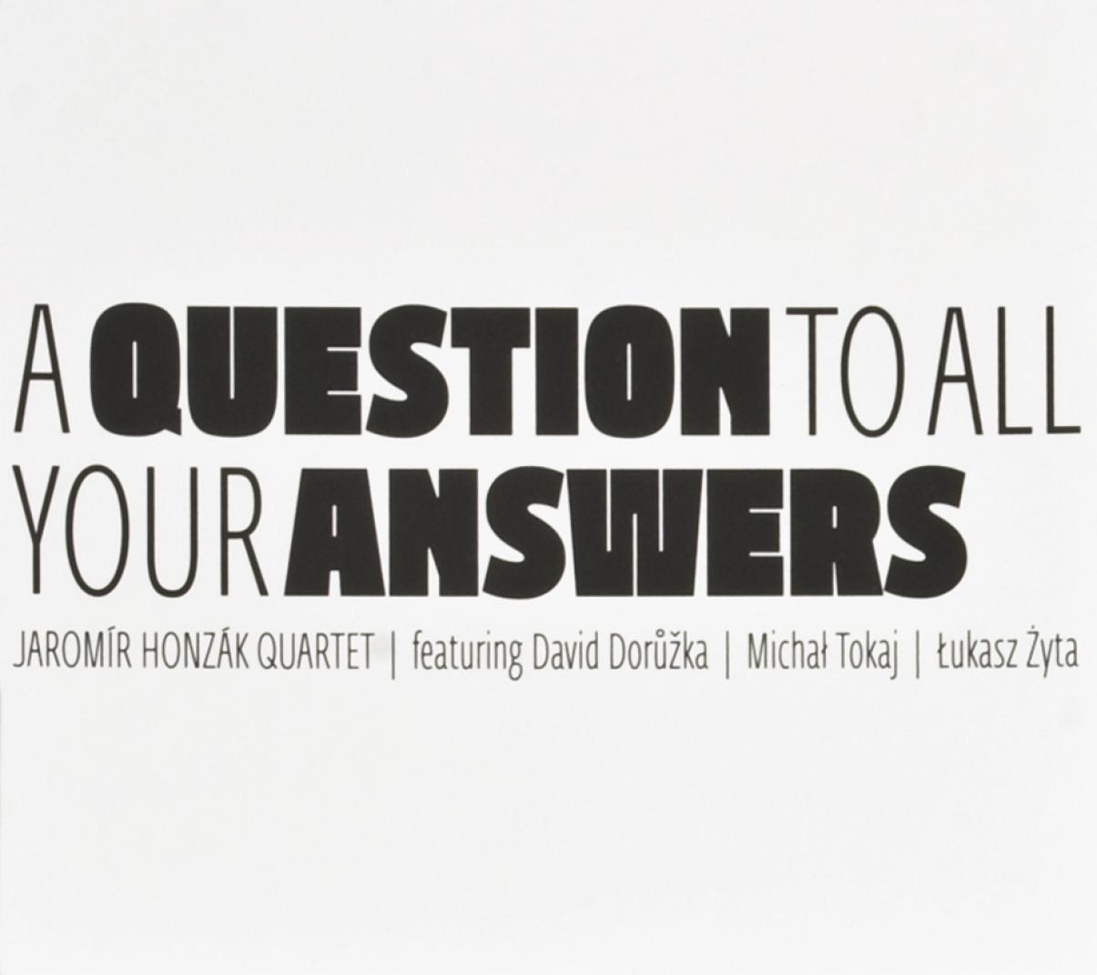 Jaromír Honzák Quartet: A Question To All Your Answers